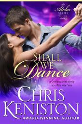 Shall We Dance: A Short Story Companion to Dive into You – book 4 of the Aloha Series