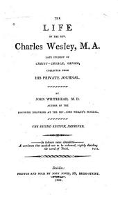 The Life of the Rev. Charles Wesley: Late Student of the Christ-church, Oxford, Collected from His Private Journal