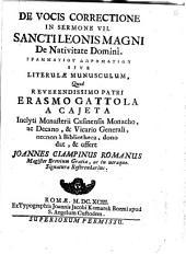 De vocis correctione in sermone VII Sancti Leonis Magni De Nativitate Domini ... sive Literulae munusculum, quod Erasmo Gattola a Caieta ... dono dat, & offert