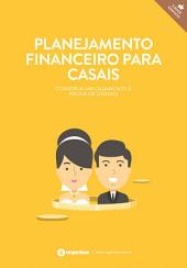 Planejamento financeiro para casais. Construa um casamento à prova de dívidas.: Finanças pessoais