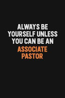 Always Be Yourself Unless You Can Be an Associate Pastor
