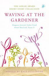 Waving at the Gardener: The Asham Award Short-Story Collection