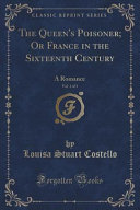 The Queen's Poisoner; Or France in the Sixteenth Century, Vol. 1 of 3