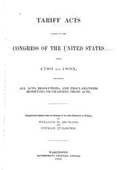 Tariff Acts Passed by the Congress of the United States from 1789 to 1895: Including All Acts, Resolutions, and Proclamations Modifying Or Changing Those Acts