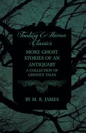 More Ghost Stories of an Antiquary - A Collection of Ghostly Tales (Fantasy and Horror Classics)