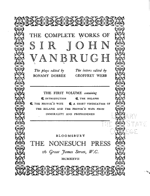 The Complete Works of Sir John Vanbrugh  Note as to the text  Introduction  Chronological list of events in Vanbrugh s life  List of editions  Main authorities  The relapse  The provok s wife  A short vindication of The relapse and The provok d wife