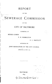 Report of the Sewerage Commission of the City of Baltimore, Consisting of Mendes Cohen, F. H. Hambleton, E. L. Bartlett
