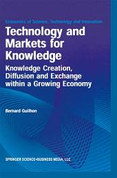 Technology and Markets for Knowledge: Knowledge Creation, Diffusion and Exchange within a Growing Economy