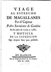 Viage al Estrecho de Magallanes por el Capitan Pedro Sarmiento de Gambóa en los años de 1579 y 1580: Y noticia de la expedicion que despues hizo para poblarle