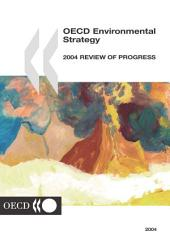 OECD Environmental Strategy 2004 Review of Progress: 2004 Review of Progress