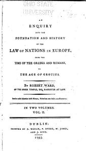 An Enquiry Into the Foundation and History of the Law of Nations in Europe: From the Time of the Greeks and Romans, to the Age of Grotius, Volume 2