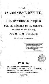 Le Jacobinisme refuté; ou, Observations critique sur le mémoire de M. Carnot adressé au roi en 1814