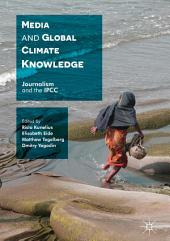 Media and Global Climate Knowledge: Journalism and the IPCC