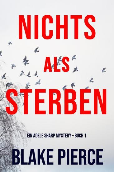 Nichts Als Sterben  Ein Adele Sharp Mystery     Buch 1  PDF