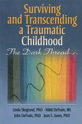 Surviving and Transcending a Traumatic Childhood: The Dark Thread