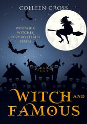 Witch and Famous : A Westwick Witches Cozy Mystery: Westwick Witches Cozy Mysteries