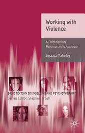 Working with Violence: A Contemporary Psychoanalytic Approach