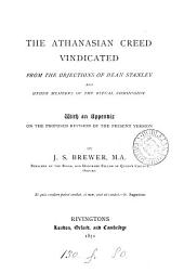 The Athanasian Creed Vindicated: From the Objections of Dean Stanley and Other Members of the Ritual Commission, with an Appendix on the Proposed Revision of the Present Version