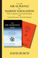 Use of the Air Almanac For Marine Navigation: With a Comparison to the Nautical Almanac and Extended Discussion of the Sky Diagrams