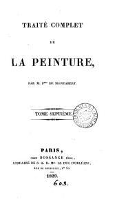 Traité complet de la peinture, par m. P*** de Montabert. [With] Figures explicatives: Volume7