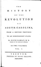 The History of the Revolution of South-Carolina: From the British Province to an Independent State