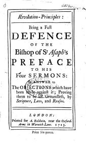Revolution-principles, a full defence of the bishop of St Asaph's preface to his Four sermons: Volume 8