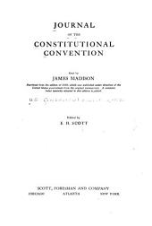 Journal of the Constitutional Convention, Kept by James Madison: Reprinted from the Ed. of 1840, which was Pub. Under Direction of the United States Government from the Original Manuscripts. A Complete Index Specially Adapted to this Ed. is Added