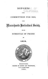 Reports of the Committees for 1853, of the Massachusetts Horticultural Society, with the Schedule of Prizes for 1854