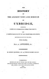 The history of the ancient town and borough of Uxbridge: containing copies of interesting public documents, and a particular account of all charitable donations ...