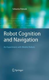Robot Cognition and Navigation: An Experiment with Mobile Robots