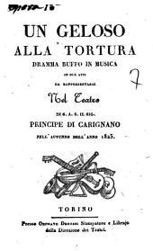 Un geloso alla tortura dramma buffo In musica in due atti da rappresentarsi nel Teatro di S.A.S. il sig. Principe di Carignano nell'autunno dell'anno 1825 [la musica è del signor maestro Nicola Vaccaj]: Edizione 1
