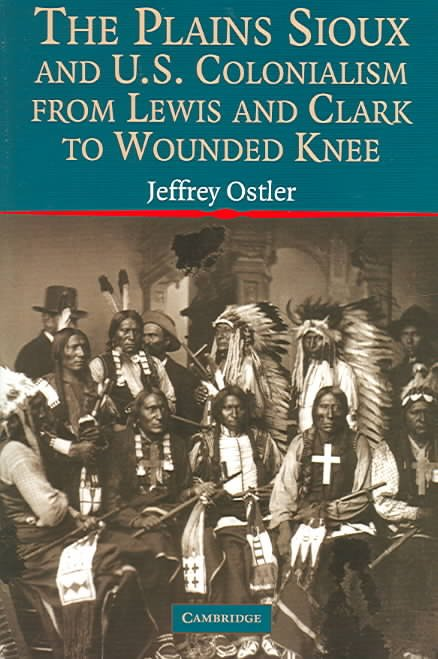 The Plains Sioux and U.S. Colonialism from Lewis and Clark to Wounded Knee
