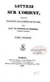 Lettres sur l'Orient écrites pendant les années 1827 et 1828: Volume1