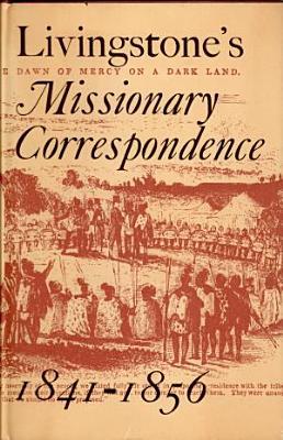 Livingstone s Missionary Correspondence  1841 1856