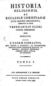 Historia Religionis, Et Ecclesiae Christianae: Justis Limitibus Circumscripta, Praecipue In Usum Venerabilis Cleri Curam Animarum Ruri Exercentis, Volume 1
