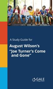 "A Study Guide for August Wilson's ""Joe Turner's Come and Gone"""
