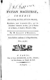 Le paysan magistrat: comédie en cinq actes et en prose, representée, pour la première fois ... 7 décembre 1789