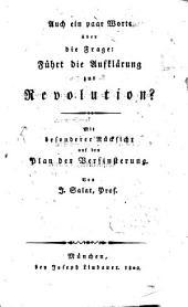 Auch ein paar Worte über die Frage: Führt die Aufklärung zur Revolution?: mit besonderer Rücksicht auf den Plan der Verfinsterung