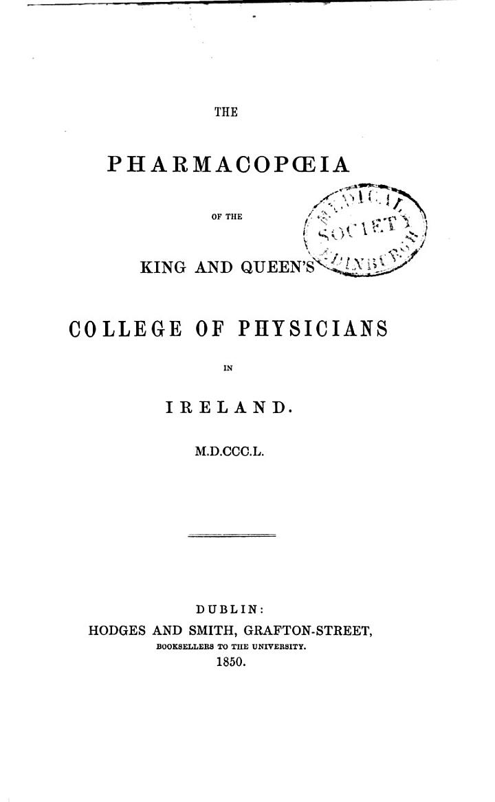 The Pharmacopoeia of the King and Queen's College of Physicians in Ireland, M.D.CCC.L.