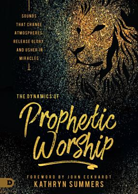 The Dynamics of Prophetic Worship