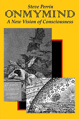 On My Mind  A New Vision of Consciousness PDF
