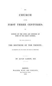 The Church of the first three centuries: or, Notices of the lives and opinions of some of the early fathers, with special reference to the doctrine of the Trinity