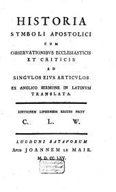 Historia symboli apostolici: cum observationibvs ecclesiasticis ad singvlos eivs articvlos
