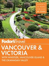 Fodor's Vancouver & Victoria: with Whistler, Vancouver Island & the Okanagan Valley