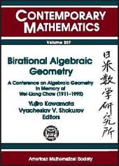 Birational Algebraic Geometry: A Conference on Algebraic Geometry in Memory of Wei-Liang Chow (1911-1995), April 11-14, 1996, Japan-U.S. Mathematics Institute, Johns Hopkins University