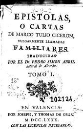 Epistolas o cartas de Marco Tulio Ciceron, vulgarmente llamadas familiares