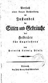 Versuch einer kurzen Beschreibung des Zustandes der Sitten und Gebräuche der Hebäer für Ungelehrte