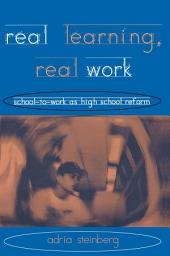 Real Learning, Real Work: School-to-Work As High School Reform