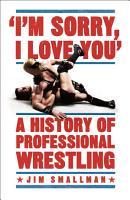 I m Sorry  I Love You  A History of Professional Wrestling PDF
