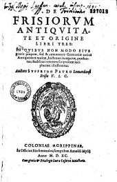 Suffridi Petri, De Frisiorum antiquitate et origine libri tres, etc